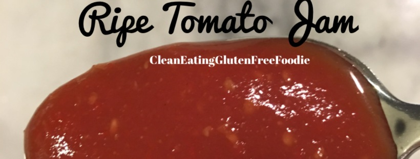 Super Ripe Tomato Jam – Clean Eating Gluten Free Foodie
